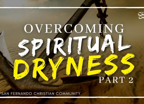 Overcoming Spiritual Dryness – Part 2