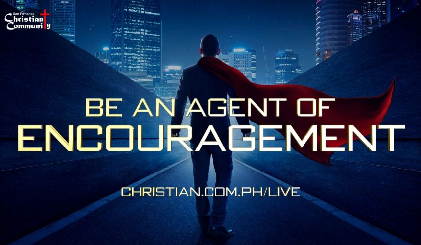 Be an Agent of Encouragement