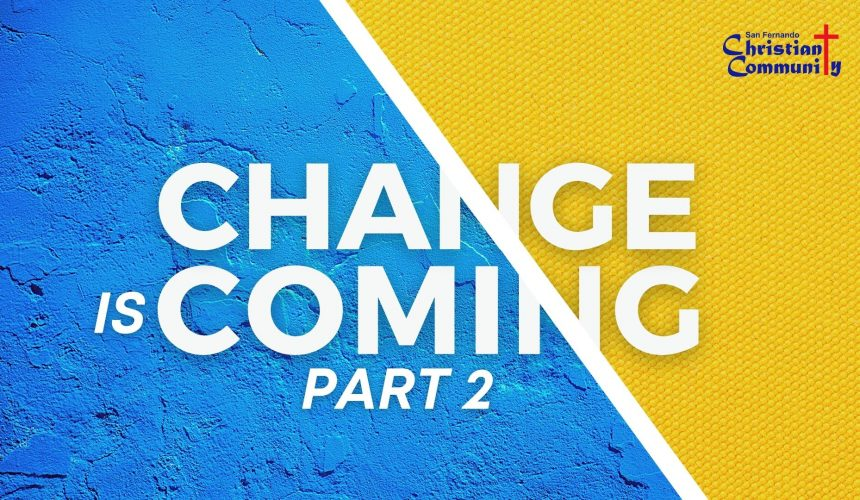 Change is Coming Part 2