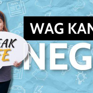 Speak Life Part 4: Wag Kang Nega