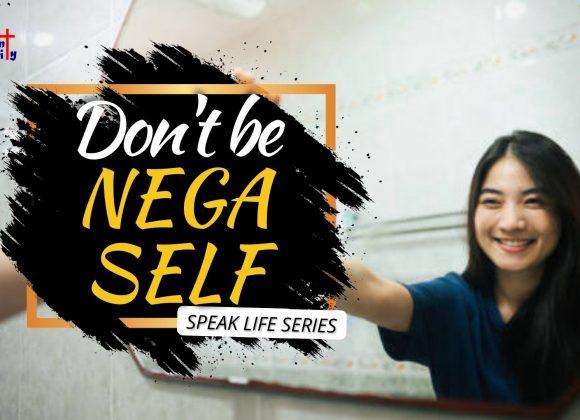 Speak Life Part 6: Wag Kang Nega Self