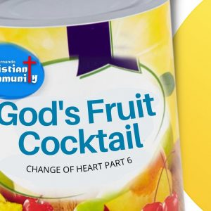 Change of Heart Part 6: God's Fruit Cocktail
