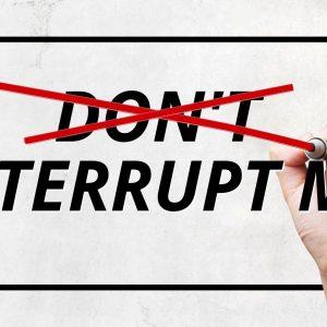D̶o̶n̶'̶t̶ Interrupt Me